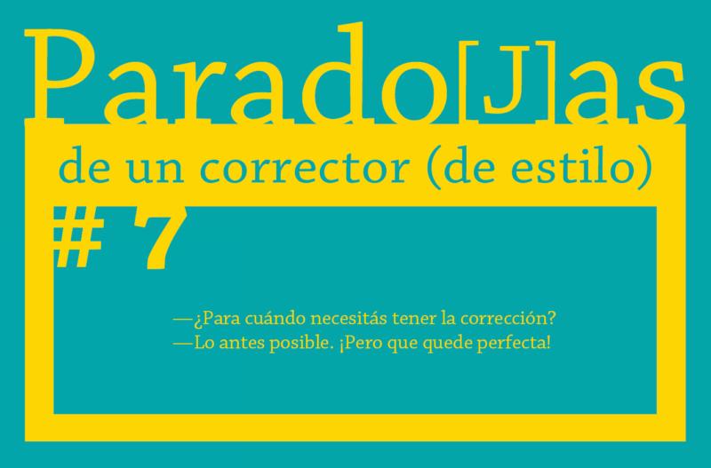 Paradojas de un corrector (de estilo) || #7